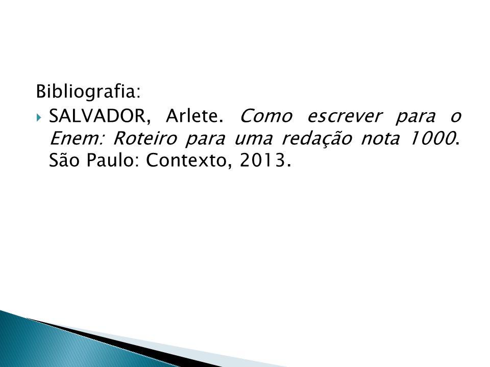 Bibliografia: SALVADOR, Arlete. Como escrever para o Enem: Roteiro para uma redação nota 1000.