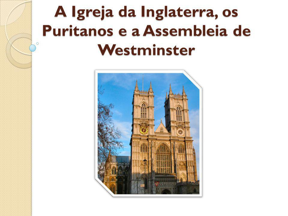 A Igreja da Inglaterra, os Puritanos e a Assembleia de Westminster