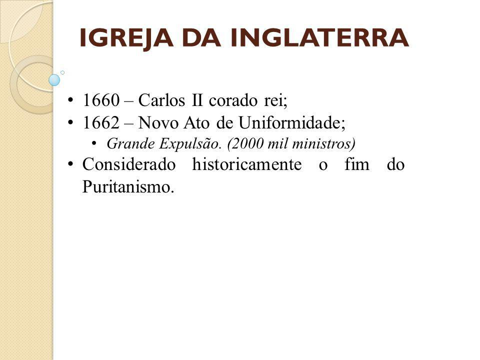 IGREJA DA INGLATERRA 1660 – Carlos II corado rei;