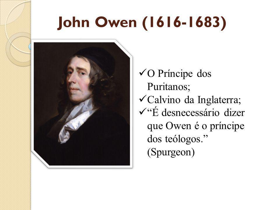 John Owen (1616-1683) O Príncipe dos Puritanos; Calvino da Inglaterra;