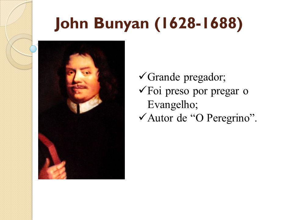 John Bunyan (1628-1688) Grande pregador;