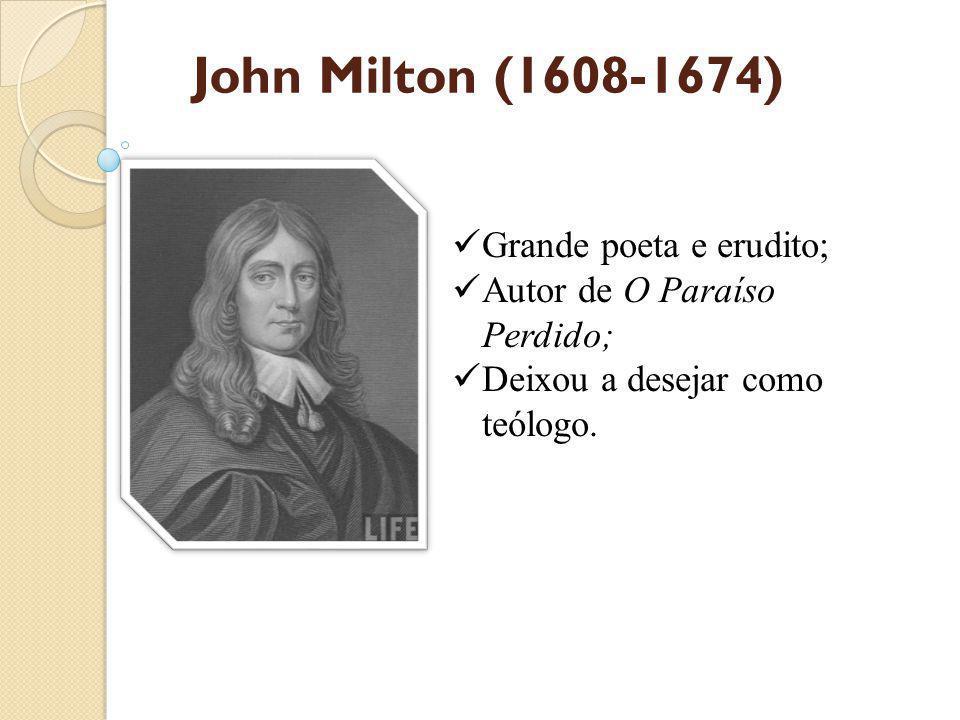 John Milton (1608-1674) Grande poeta e erudito;