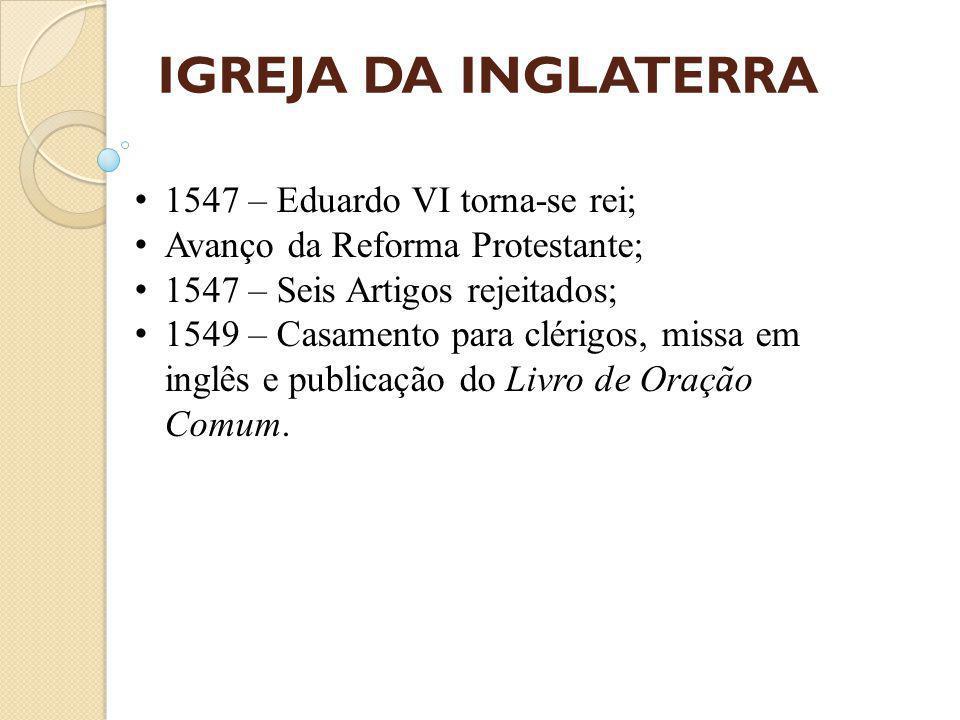 IGREJA DA INGLATERRA 1547 – Eduardo VI torna-se rei;