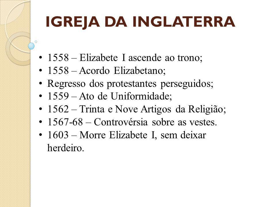 IGREJA DA INGLATERRA 1558 – Elizabete I ascende ao trono;