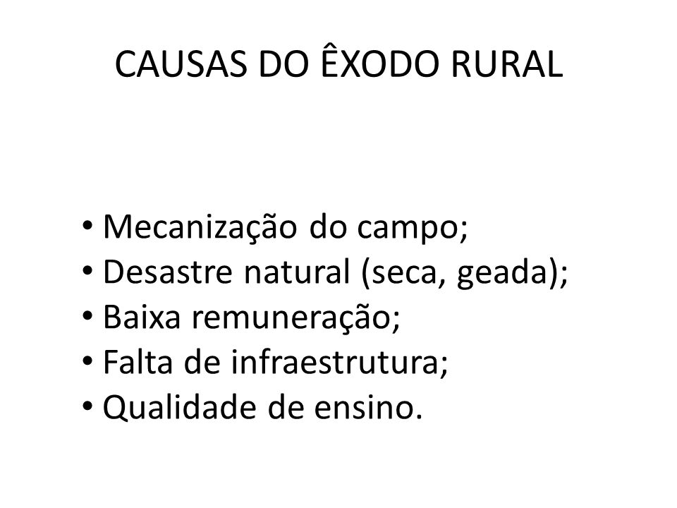 CAUSAS DO ÊXODO RURAL Mecanização do campo;