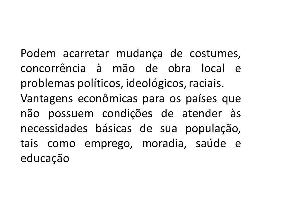 Podem acarretar mudança de costumes, concorrência à mão de obra local e problemas políticos, ideológicos, raciais.