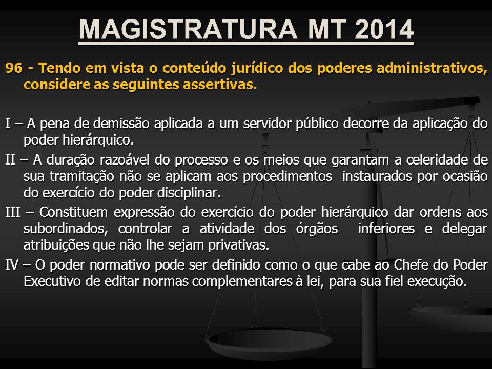 MAGISTRATURA MT 2014 96 - Tendo em vista o conteúdo jurídico dos poderes administrativos, considere as seguintes assertivas.
