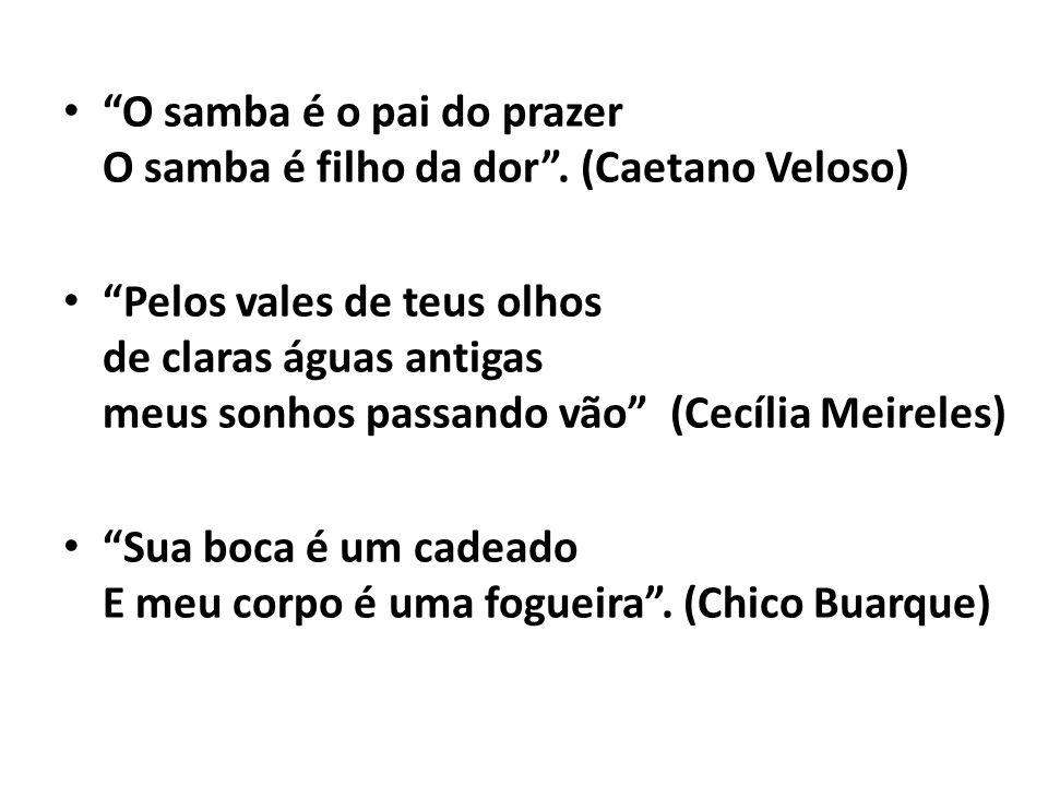 O samba é o pai do prazer O samba é filho da dor . (Caetano Veloso)