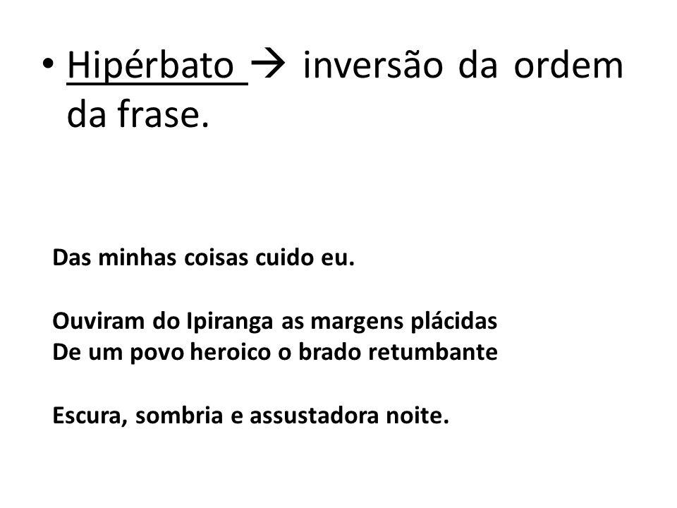 Hipérbato  inversão da ordem da frase.
