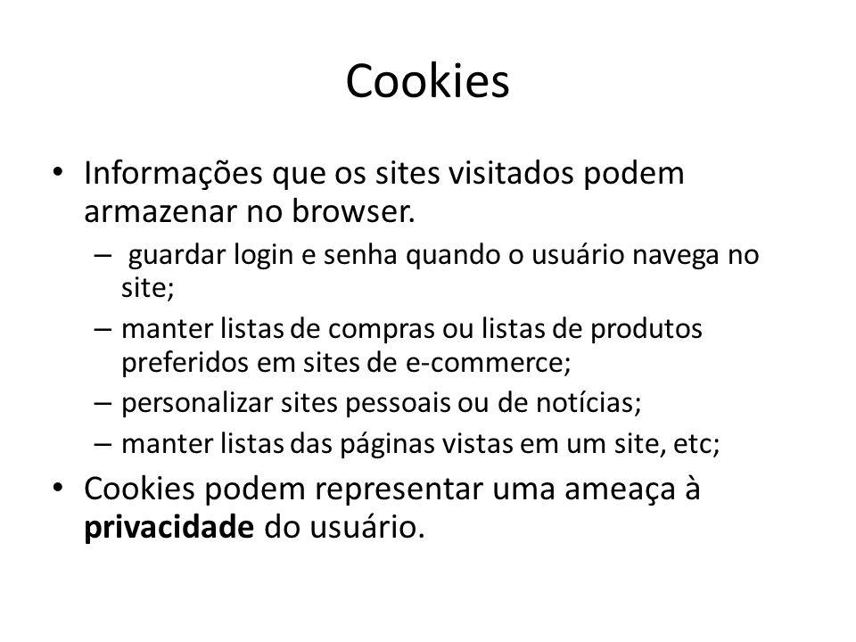 Cookies Informações que os sites visitados podem armazenar no browser.