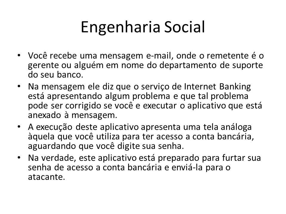 Engenharia Social Você recebe uma mensagem e-mail, onde o remetente é o gerente ou alguém em nome do departamento de suporte do seu banco.