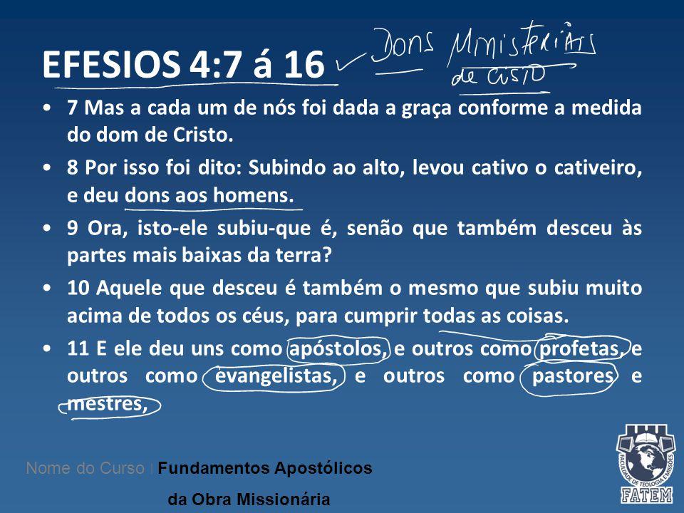 EFESIOS 4:7 á 16 7 Mas a cada um de nós foi dada a graça conforme a medida do dom de Cristo.