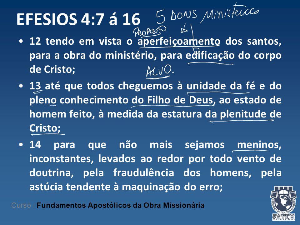 EFESIOS 4:7 á 16 12 tendo em vista o aperfeiçoamento dos santos, para a obra do ministério, para edificação do corpo de Cristo;