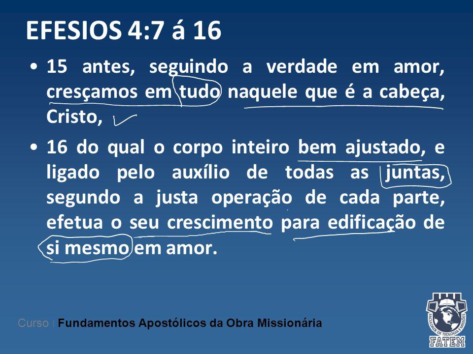 EFESIOS 4:7 á 16 15 antes, seguindo a verdade em amor, cresçamos em tudo naquele que é a cabeça, Cristo,