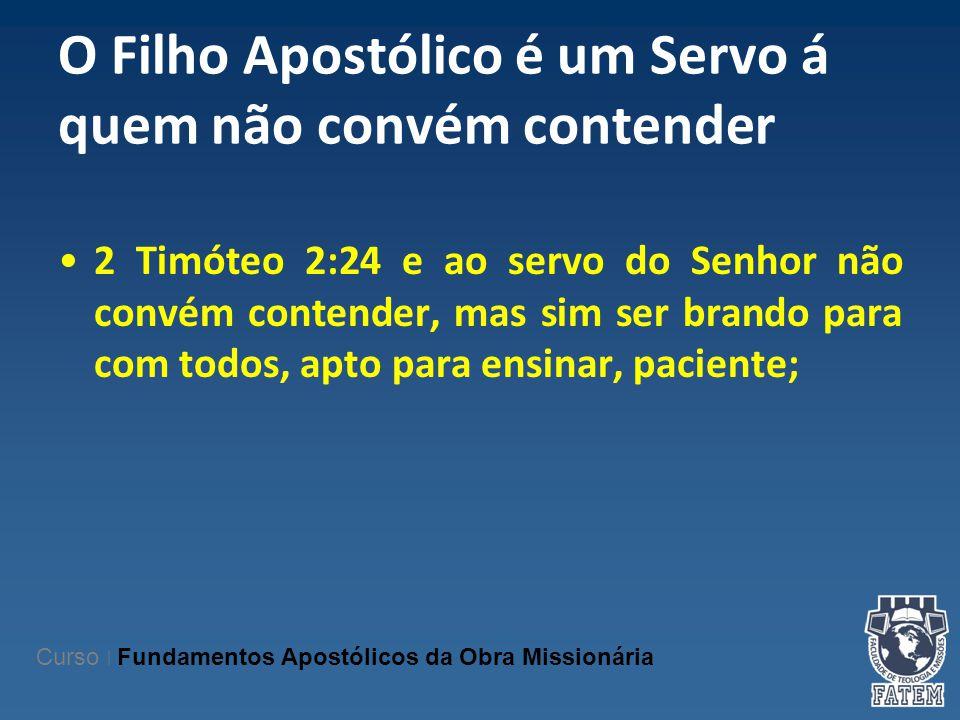 O Filho Apostólico é um Servo á quem não convém contender