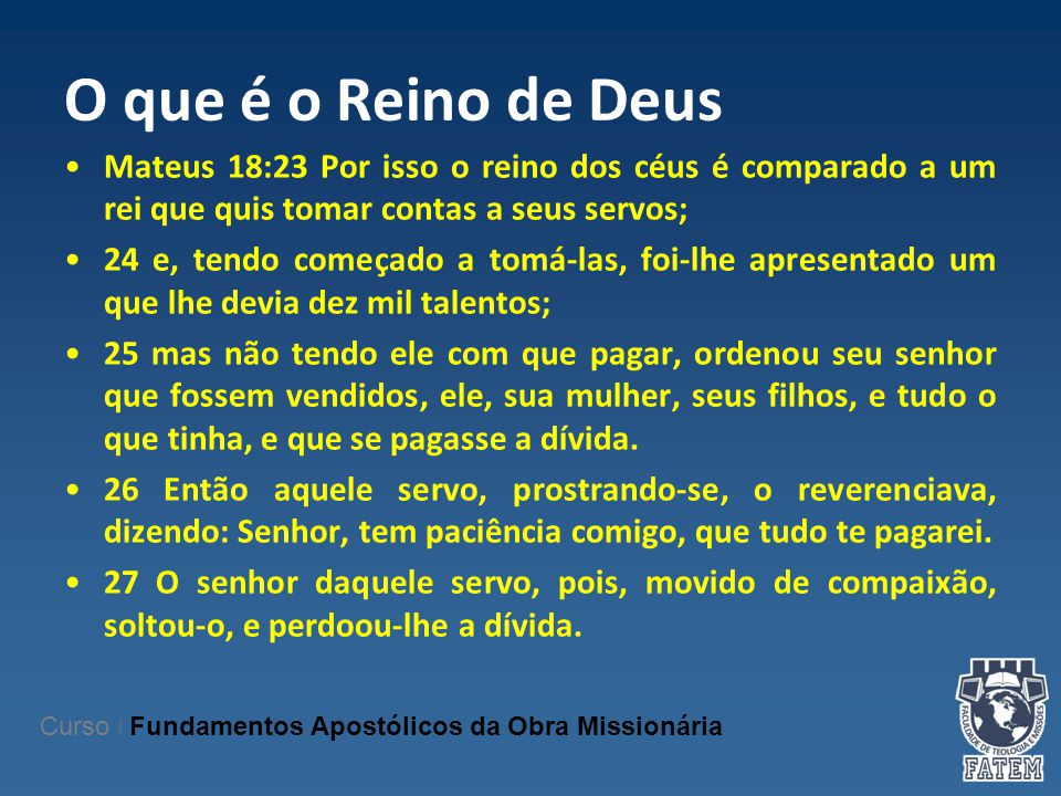 O que é o Reino de Deus Mateus 18:23 Por isso o reino dos céus é comparado a um rei que quis tomar contas a seus servos;