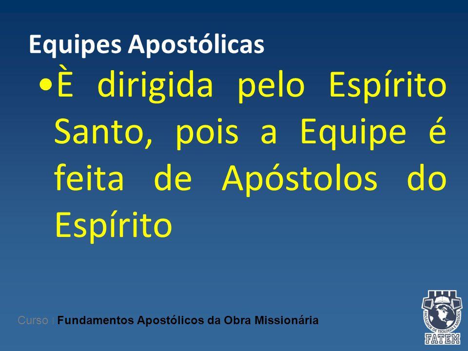 Equipes Apostólicas È dirigida pelo Espírito Santo, pois a Equipe é feita de Apóstolos do Espírito.