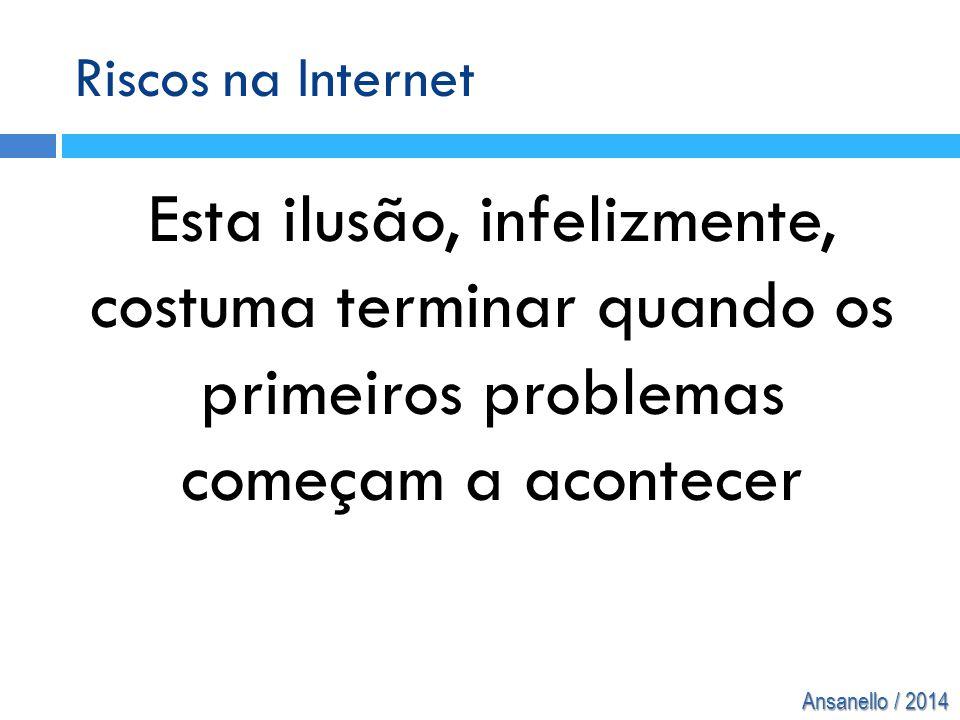 Riscos na Internet Esta ilusão, infelizmente, costuma terminar quando os primeiros problemas começam a acontecer.