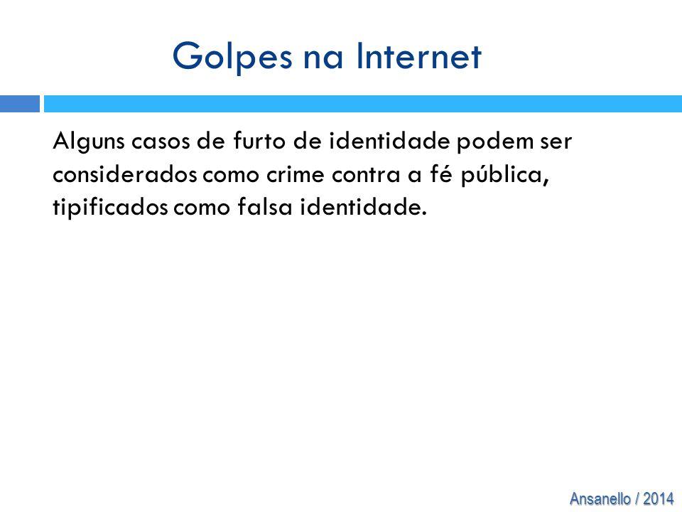 Golpes na Internet Alguns casos de furto de identidade podem ser considerados como crime contra a fé pública, tipificados como falsa identidade.