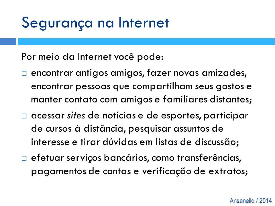Segurança na Internet Por meio da Internet você pode:
