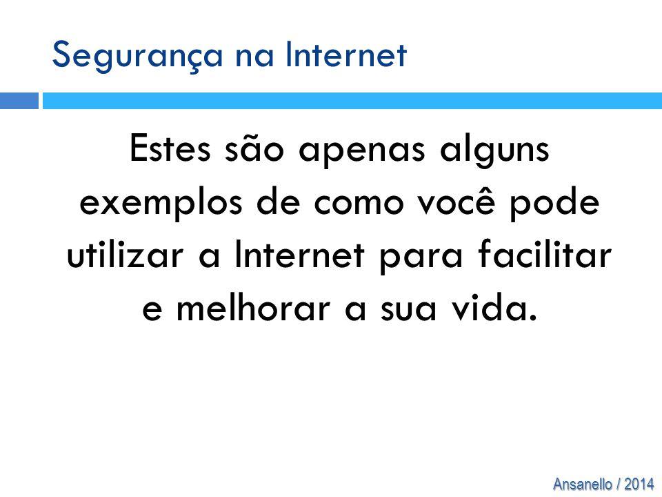 Segurança na Internet Estes são apenas alguns exemplos de como você pode utilizar a Internet para facilitar e melhorar a sua vida.