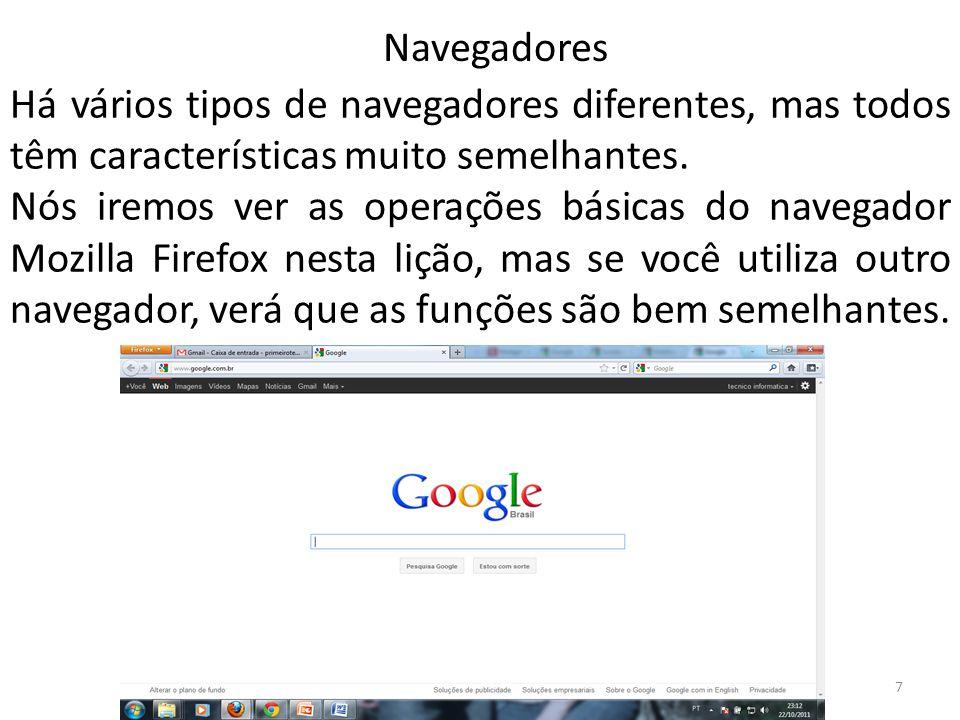 Navegadores Há vários tipos de navegadores diferentes, mas todos têm características muito semelhantes.