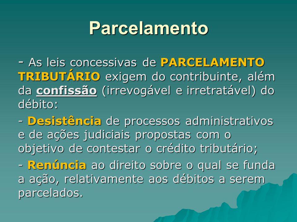 Parcelamento - As leis concessivas de PARCELAMENTO TRIBUTÁRIO exigem do contribuinte, além da confissão (irrevogável e irretratável) do débito: