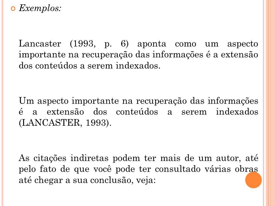 Exemplos: Lancaster (1993, p. 6) aponta como um aspecto importante na recuperação das informações é a extensão dos conteúdos a serem indexados.