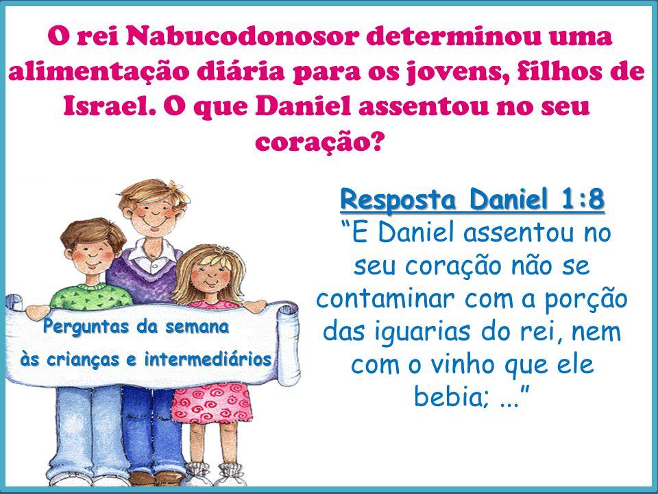 O rei Nabucodonosor determinou uma alimentação diária para os jovens, filhos de Israel. O que Daniel assentou no seu coração