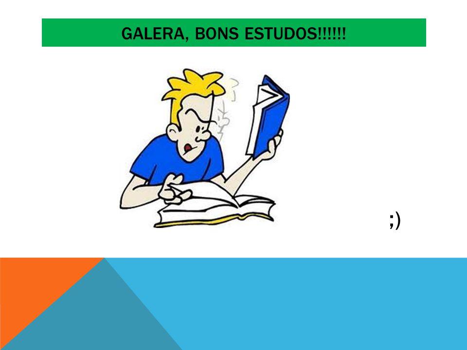 Galera, bons estudos!!!!!! ;)