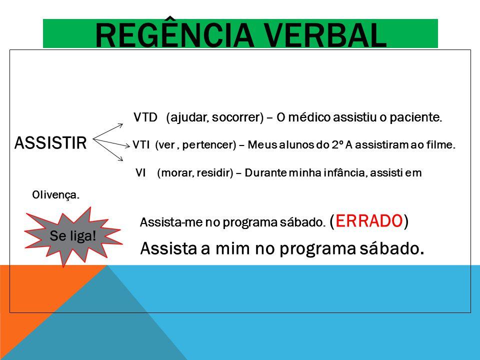 Regência verbal VTD (ajudar, socorrer) – O médico assistiu o paciente.