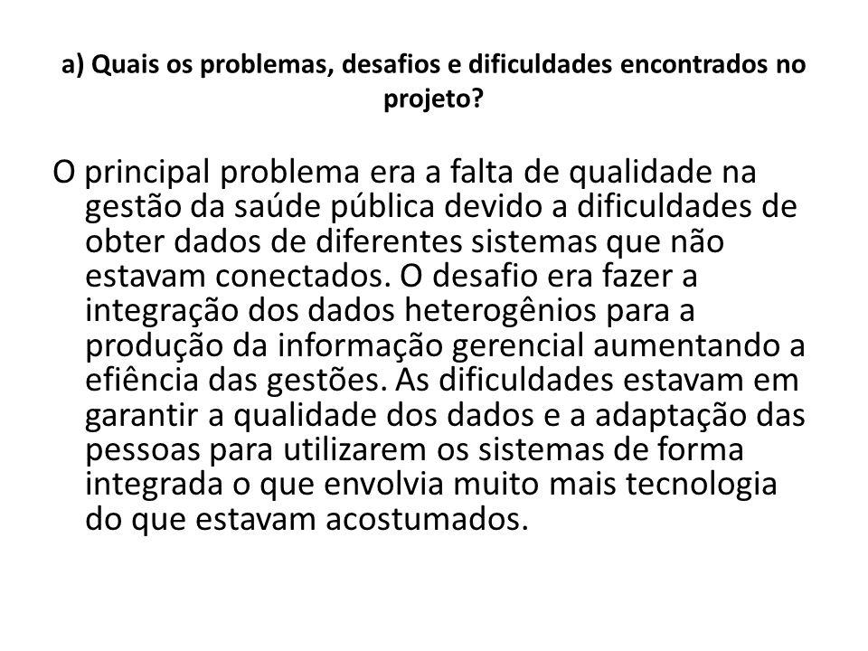 a) Quais os problemas, desafios e dificuldades encontrados no projeto