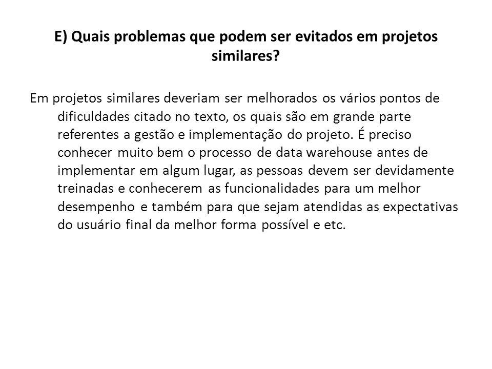 E) Quais problemas que podem ser evitados em projetos similares