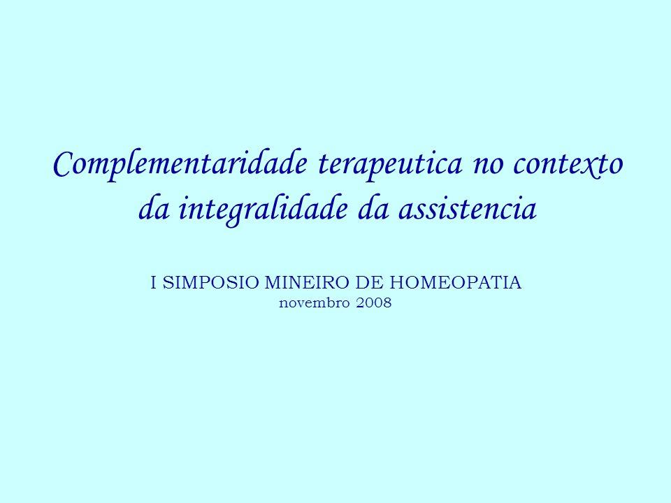 Complementaridade terapeutica no contexto da integralidade da assistencia I SIMPOSIO MINEIRO DE HOMEOPATIA novembro 2008