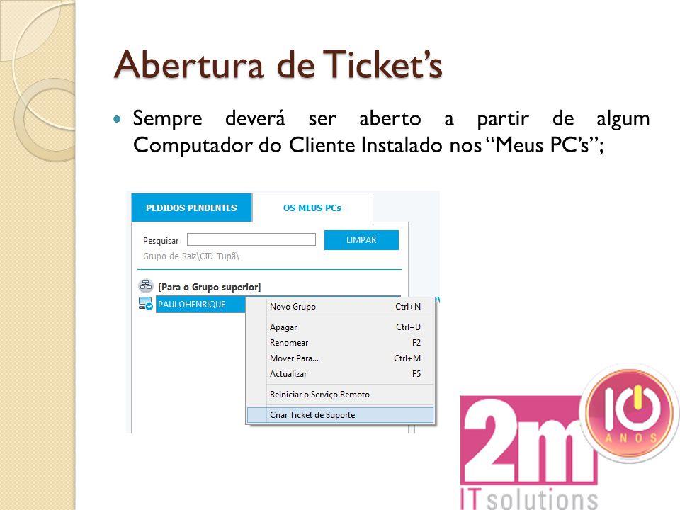 Abertura de Ticket's Sempre deverá ser aberto a partir de algum Computador do Cliente Instalado nos Meus PC's ;