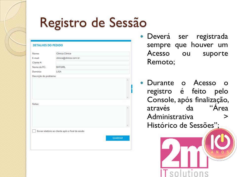 Registro de Sessão Deverá ser registrada sempre que houver um Acesso ou suporte Remoto;