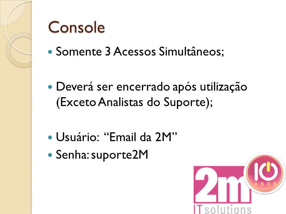 Console Somente 3 Acessos Simultâneos;