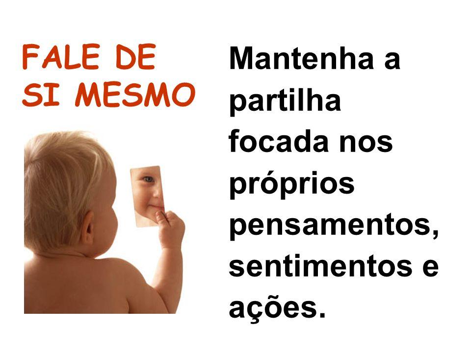 28282828 FALE DE SI MESMO Mantenha a partilha focada nos próprios pensamentos, sentimentos e ações.
