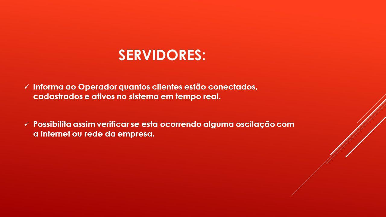 SERVIDORES: Informa ao Operador quantos clientes estão conectados, cadastrados e ativos no sistema em tempo real.