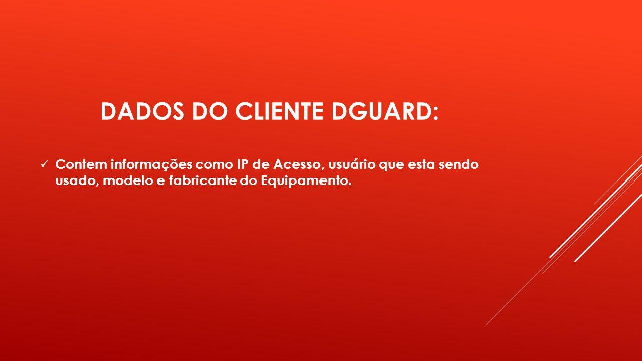DADOS DO CLIENTE DGUARD:
