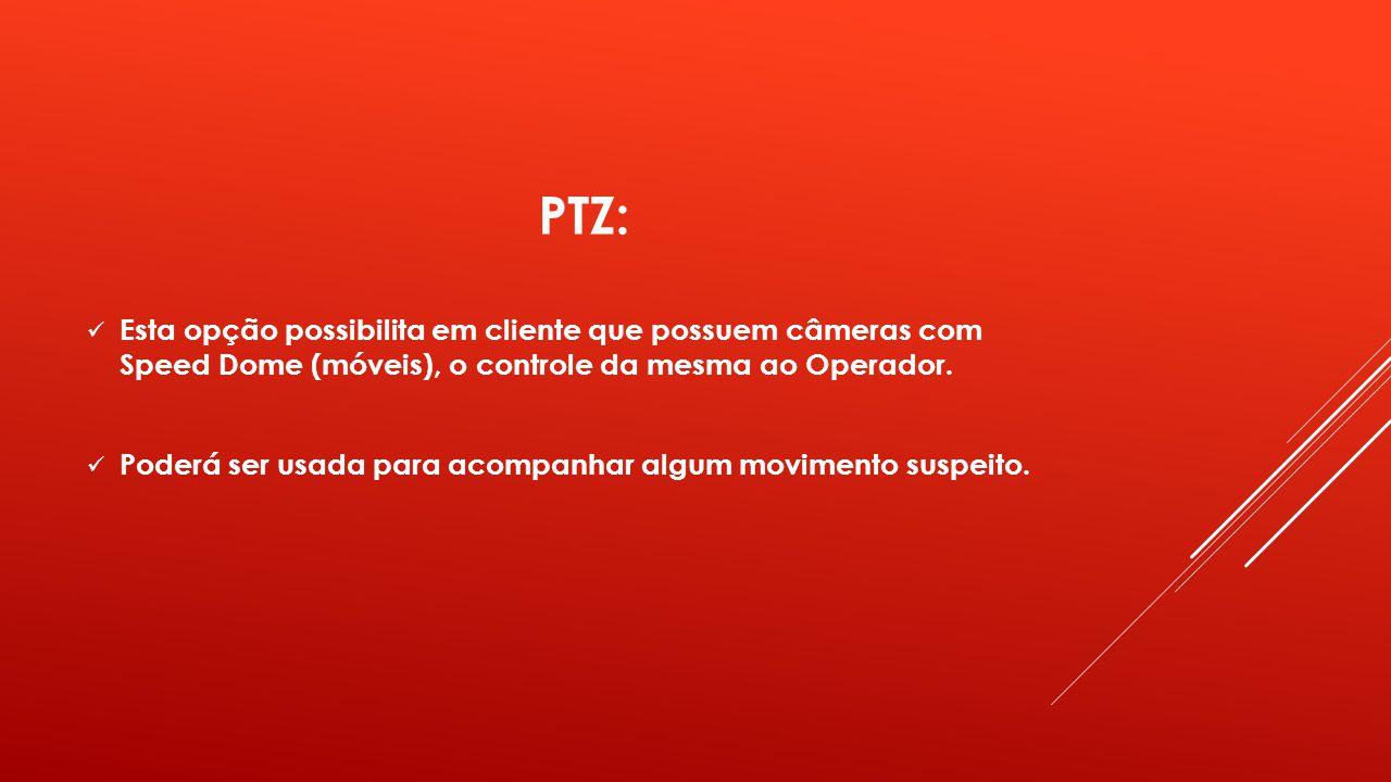 PTZ: Esta opção possibilita em cliente que possuem câmeras com Speed Dome (móveis), o controle da mesma ao Operador.