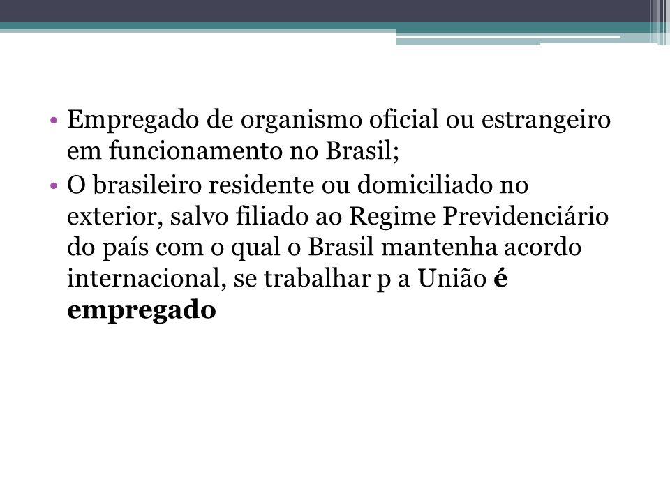 Empregado de organismo oficial ou estrangeiro em funcionamento no Brasil;