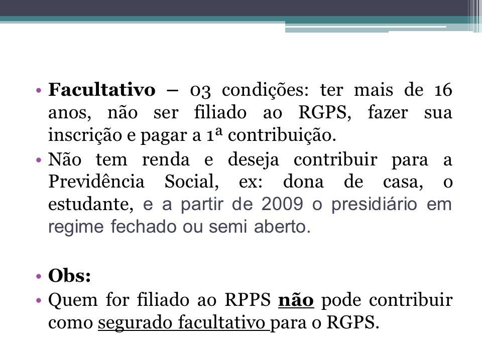 Facultativo – 03 condições: ter mais de 16 anos, não ser filiado ao RGPS, fazer sua inscrição e pagar a 1ª contribuição.