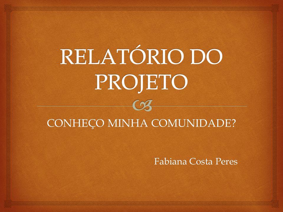 CONHEÇO MINHA COMUNIDADE Fabiana Costa Peres