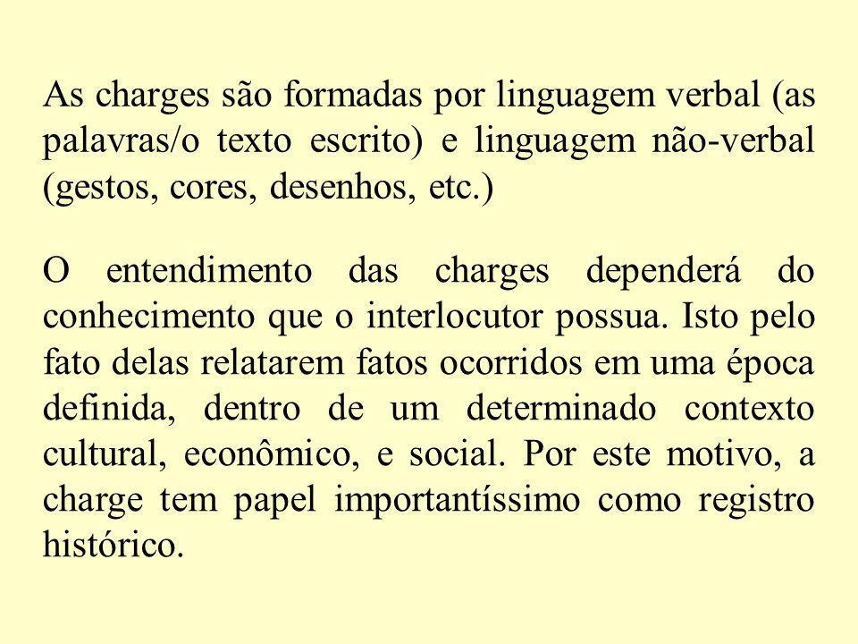 As charges são formadas por linguagem verbal (as palavras/o texto escrito) e linguagem não-verbal (gestos, cores, desenhos, etc.)