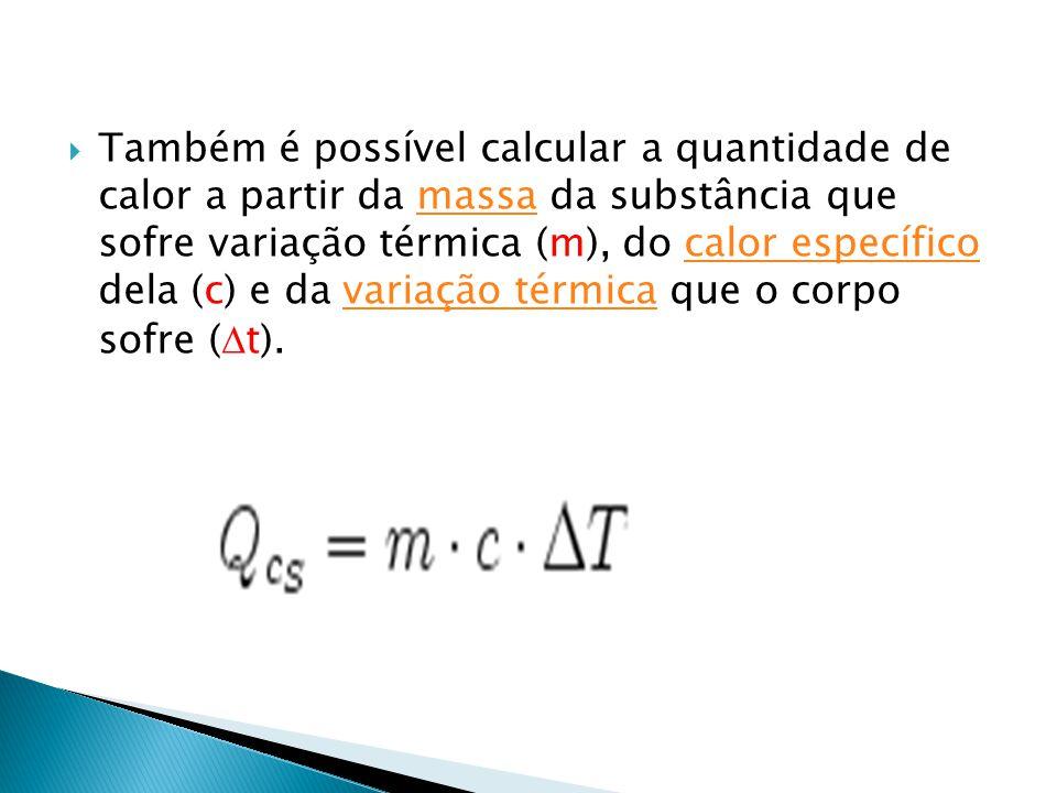 Também é possível calcular a quantidade de calor a partir da massa da substância que sofre variação térmica (m), do calor específico dela (c) e da variação térmica que o corpo sofre (t).
