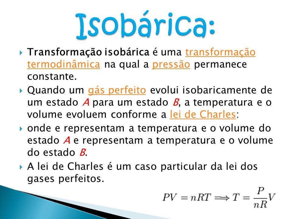 Isobárica: Transformação isobárica é uma transformação termodinâmica na qual a pressão permanece constante.