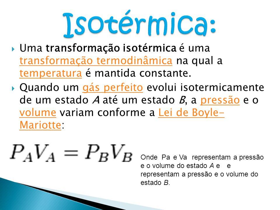 Isotérmica: Uma transformação isotérmica é uma transformação termodinâmica na qual a temperatura é mantida constante.