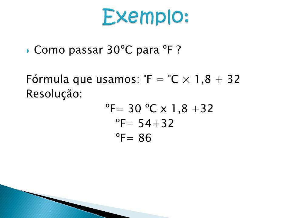 Exemplo: Como passar 30ºC para ºF