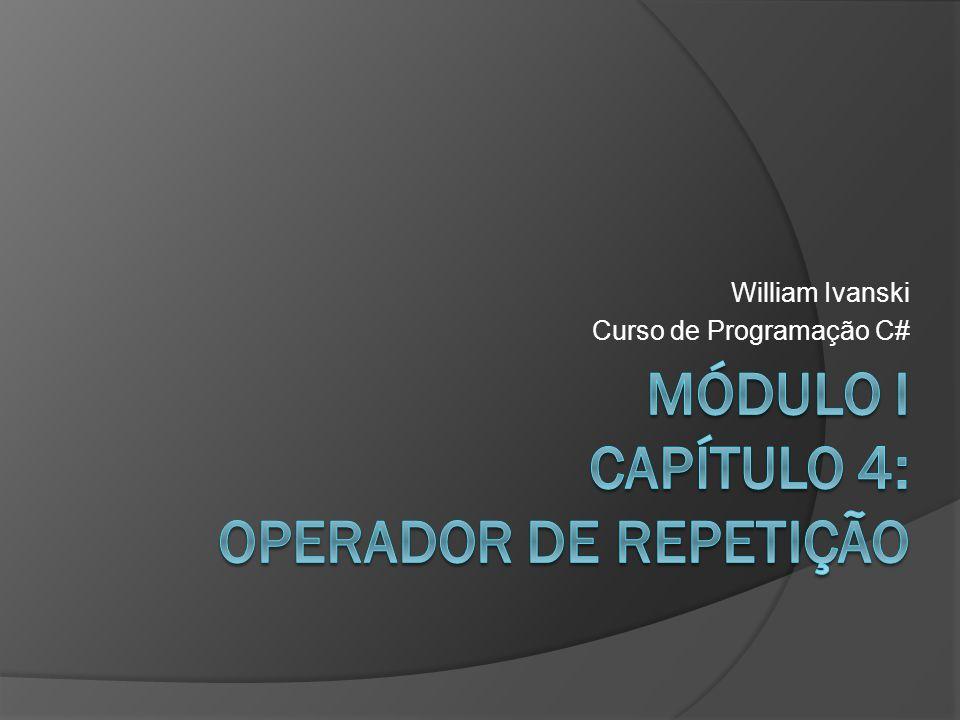 Módulo I Capítulo 4: Operador de Repetição